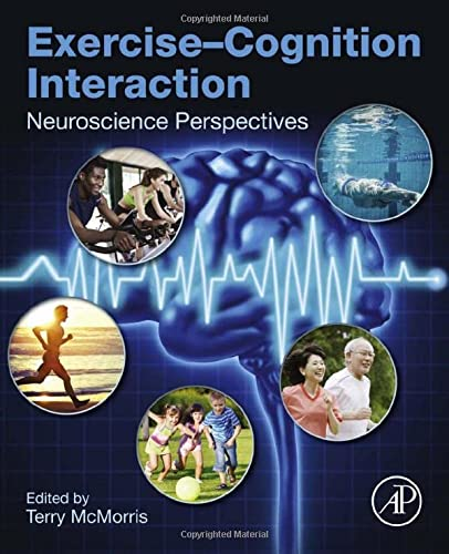 9780128007785: Exercise-Cognition Interaction: Neuroscience Perspectives