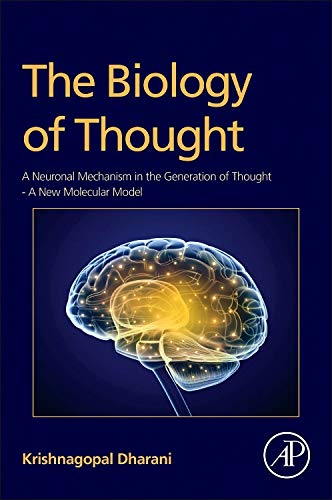 9780128009000: The Biology of Thought: A Neuronal Mechanism in the Generation of Thought - A New Molecular Model