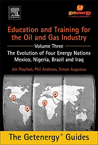 9780128009741: Education and Training for the Oil and Gas Industry: The Evolution of Four Energy Nations: Mexico, Nigeria, Brazil, and Iraq