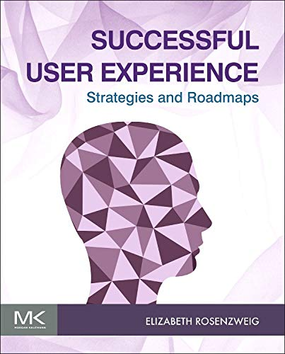 9780128009857: Successful User Experience: Strategies and Roadmaps