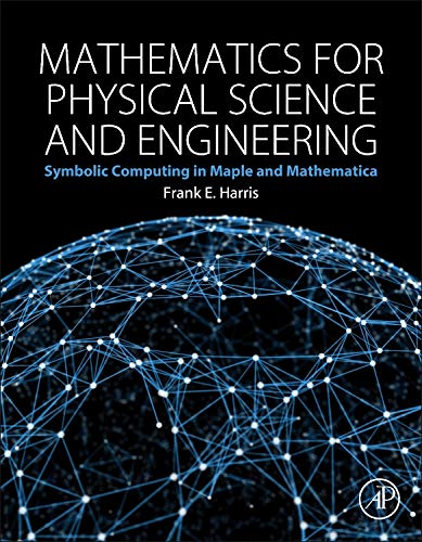 9780128010006: Mathematics for Physical Science and Engineering: Symbolic Computing in Maple and Mathematica