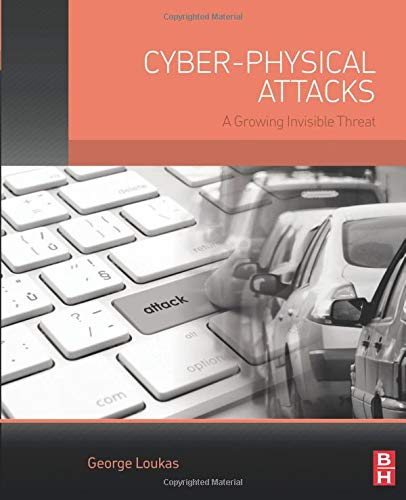 9780128012901: Cyber-Physical Attacks: A Growing Invisible Threat