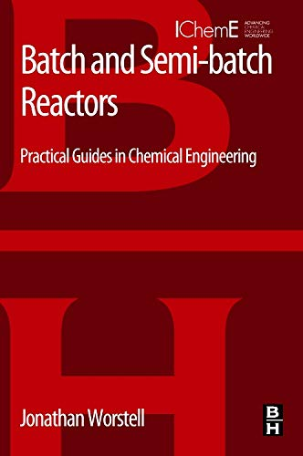 9780128013052: Batch and Semi-batch Reactors: Practical Guides in Chemical Engineering