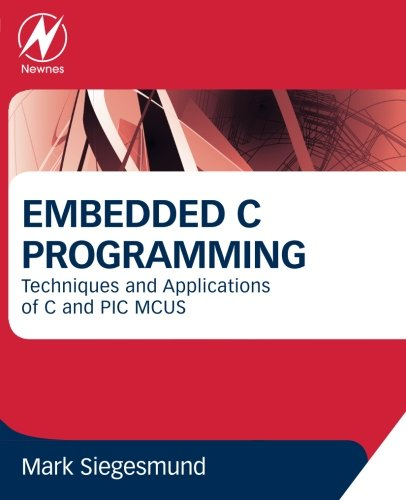 9780128013144: Embedded C Programming: Techniques and Applications of C and PIC MCUS