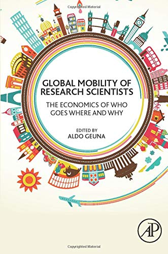 9780128013960: Global Mobility of Research Scientists: The Economics of Who Goes Where and Why