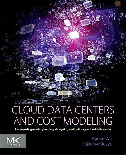 9780128014134: Cloud Data Centers and Cost Modeling: A Complete Guide To Planning, Designing and Building a Cloud Data Center