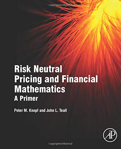 9780128015346: Risk Neutral Pricing and Financial Mathematics: A Primer