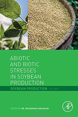 Abiotic and Biotic Stresses in Soybean Production: Soybean Production Volume 1: Academic Press