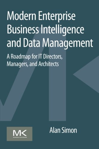 9780128015391: Modern Enterprise Business Intelligence and Data Management: A Roadmap for IT Directors, Managers, and Architects