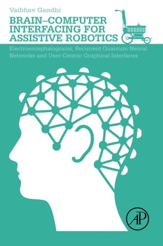 9780128015438: Brain-Computer Interfacing for Assistive Robotics: Electroencephalograms, Recurrent Quantum Neural Networks, and User-Centric Graphical Interfaces