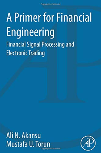 9780128015612: A Primer for Financial Engineering: Financial Signal Processing and Electronic Trading