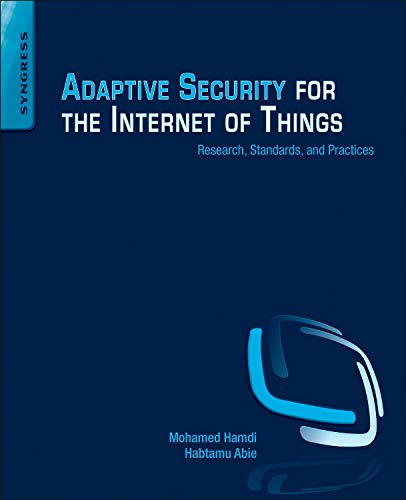 9780128016275: Adaptive Security for the Internet of Things: Research, Standards, and Practices
