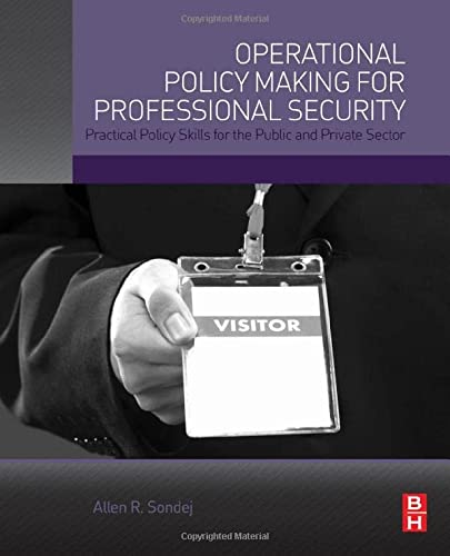 9780128016282: Operational Policy Making for Professional Security: Practical Policy Skills for the Public and Private Sector