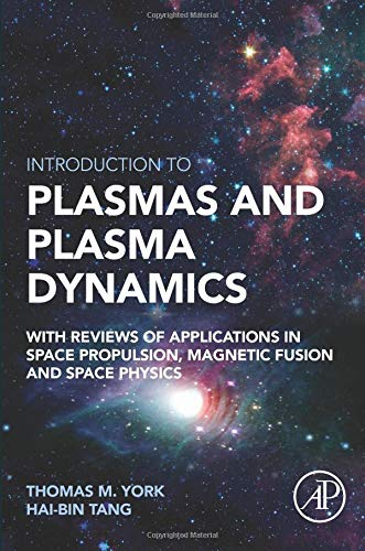 9780128016619: Introduction to Plasmas and Plasma Dynamics: With Reviews of Applications in Space Propulsion, Magnetic Fusion, Space Physics