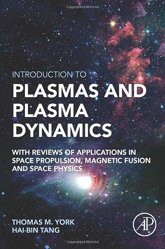 Introduction to Plasmas and Plasma Dynamics: With: Thomas M. York;