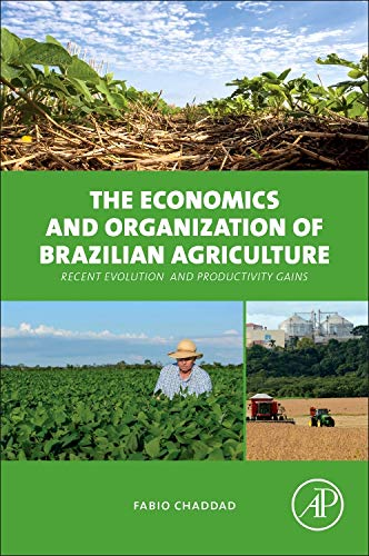9780128016954: The Economics and Organization of Brazilian Agriculture: Recent Evolution and Productivity Gains