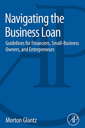 9780128016985: Navigating the Business Loan: Guidelines for Financiers, Small-Business Owners, and Entrepreneurs