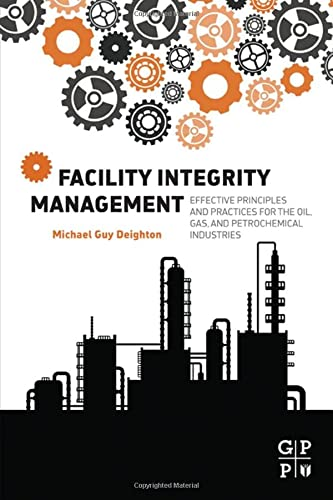 9780128017647: Facility Integrity Management: Effective Principles and Practices for the Oil, Gas and Petrochemical Industries