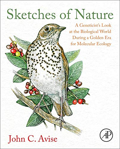 9780128019450: Sketches of Nature: A Geneticist's Look at the Biological World During a Golden Era of Molecular Ecology