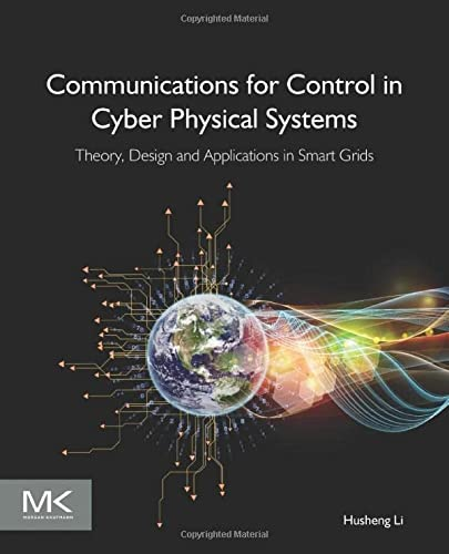 Communications for Control in Cyber Physical Systems: Li, Husheng