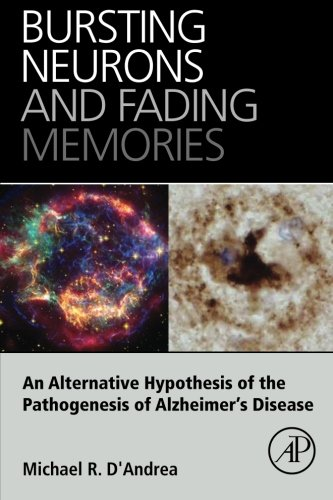 9780128019795: Bursting Neurons and Fading Memories: An Alternative Hypothesis of the Pathogenesis of Alzheimer's Disease