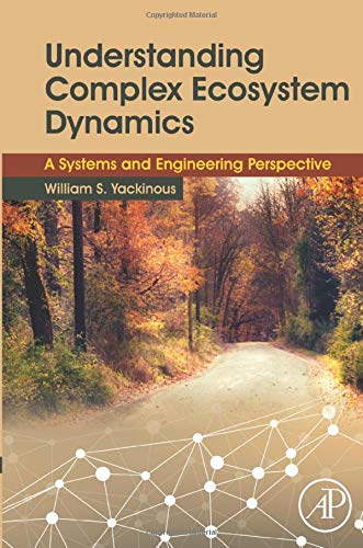 9780128020319: Understanding Complex Ecosystem Dynamics: A Systems and Engineering Perspective