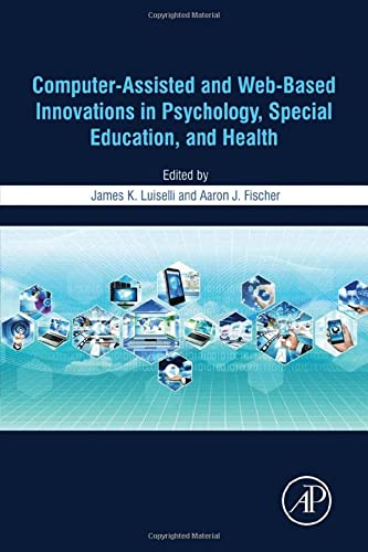 Computer-Assisted and Web-Based Innovations in Psychology, Special Education, and Health: Academic ...