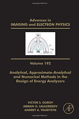 9780128022528: Analytical, Approximate-Analytical and Numerical Methods in the Design of Energy Analyzers (Advances in Imaging and Electron Physics)