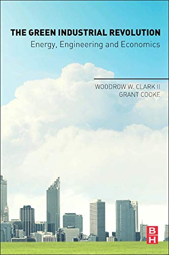 9780128023143: The Green Industrial Revolution: Energy, Engineering and Economics