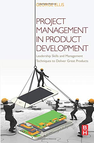 9780128023228: Project Management in Product Development: Leadership Skills and Management Techniques to Deliver Great Products