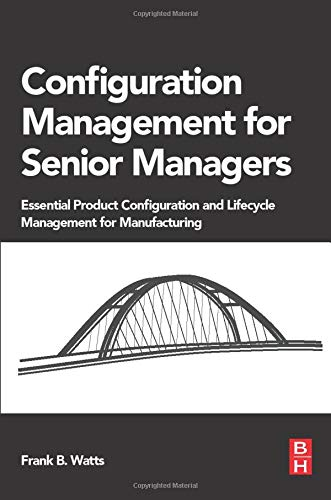 9780128023822: Configuration Management for Senior Managers: Essential Product Configuration and Lifecycle Management for Manufacturing