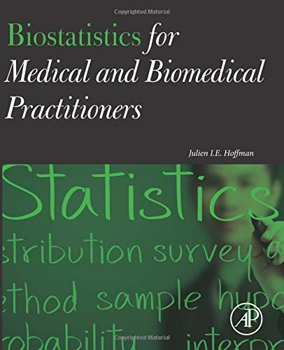 9780128023877: Biostatistics for Medical and Biomedical Practitioners