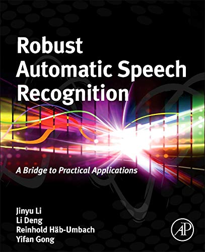 9780128023983: Robust Automatic Speech Recognition: A Bridge to Practical Applications