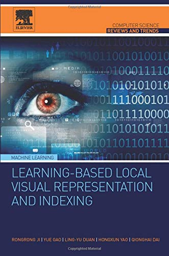 9780128024096: Learning-Based Local Visual Representation and Indexing