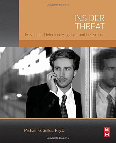 9780128024102: Insider Threat: Detection, Mitigation, Deterrence and Prevention