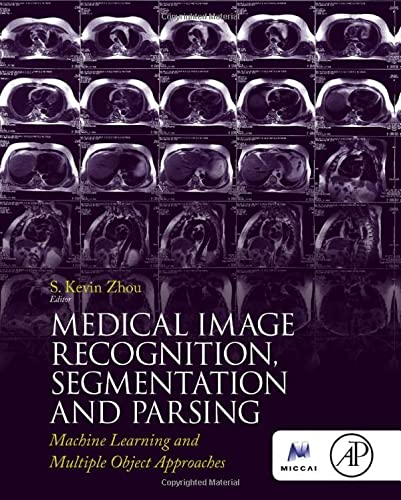 9780128025819: Medical Image Recognition, Segmentation and Parsing: Machine Learning and Multiple Object Approaches (The Elsevier and Miccai Society Book Series)