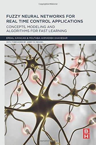 9780128026878: Fuzzy Neural Networks for Real Time Control Applications: Concepts, Modeling and Algorithms for Fast Learning