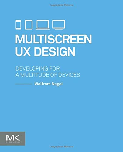 9780128027295: Multiscreen UX Design: Developing for a Multitude of Devices