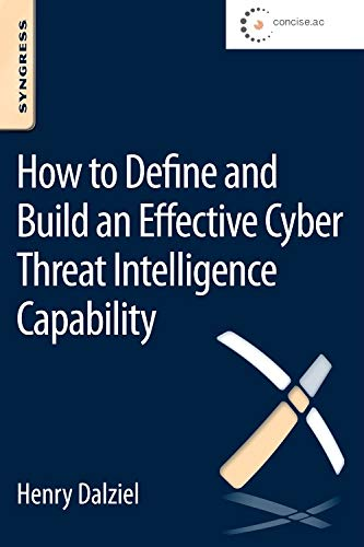 9780128027301: How to Define and Build an Effective Cyber Threat Intelligence Capability