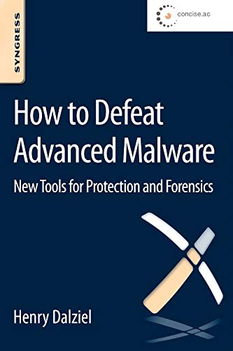 9780128027318: How to Defeat Advanced Malware: New Tools for Protection and Forensics