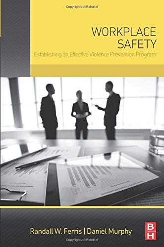Workplace Safety: Establishing an Effective Violence Prevention Program: Daniel Murphy; Randall ...