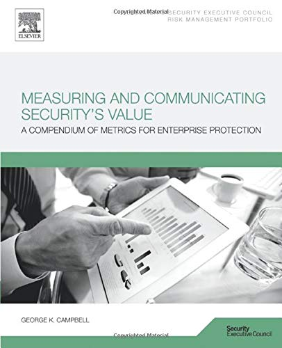 9780128028414: Measuring and Communicating Security's Value: A Compendium of Metrics for Enterprise Protection