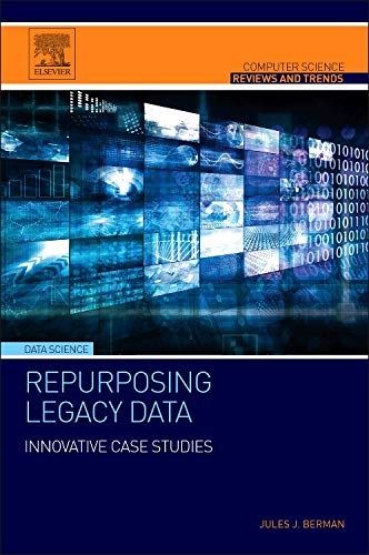 9780128028827: Repurposing Legacy Data: Innovative Case Studies (Computer Science Reviews and Trends)