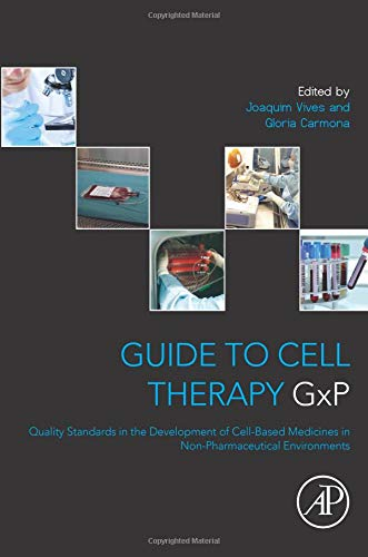 9780128031155: Guide to Cell Therapy GxP: Quality Standards in the Development of Cell-Based Medicines in Non-pharmaceutical Environments