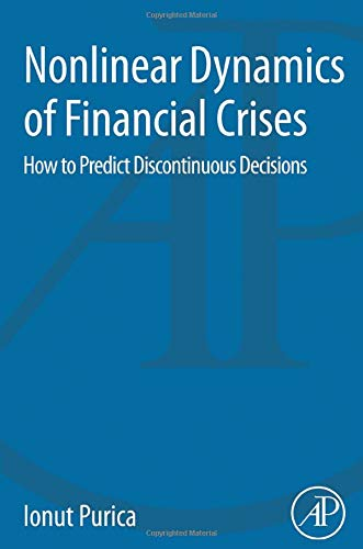 9780128032756: Nonlinear Dynamics of Financial Crises: How to Predict Discontinuous Decisions