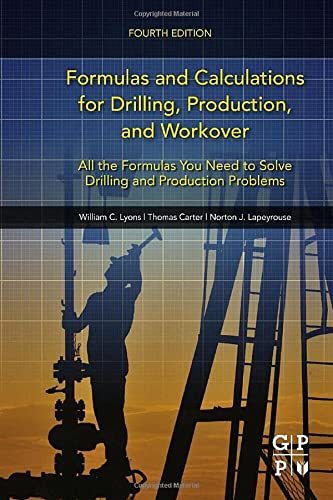 9780128034170: Formulas and Calculations for Drilling, Production, and Workover, Fourth Edition: All the Formulas You Need to Solve Drilling and Production Problems