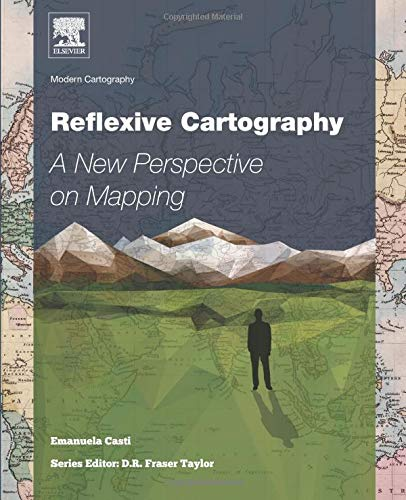 Reflexive Cartography: A New Perspective in Mapping (Modern Cartography Series): Casti, Emanuela