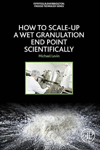 9780128035221: How to Scale-Up a Wet Granulation End Point Scientifically: 1