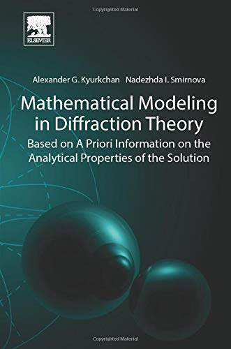 9780128037287: Mathematical Modeling in Diffraction Theory: Based on A Priori Information on the Analytical Properties of the Solution