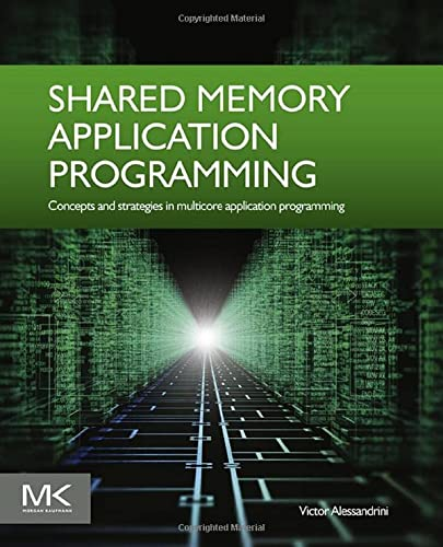 9780128037614: Shared Memory Application Programming: Concepts and Strategies in Multicore Application Programming